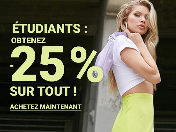 ÉTUDIANTS : OBTENEZ -25 % SUR TOUT !