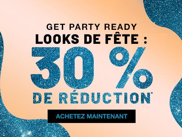 LOOKS DE FÊTE : 30 % DE RÉDUCTION*